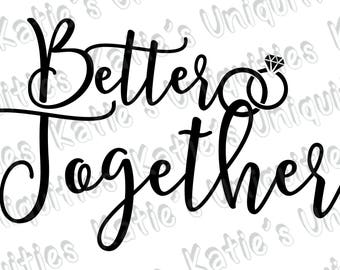 Better Together Married Engaged Newlyweds Wedding Engagement SVG DXF PNG Digital Cut File for use with cutting machines Cricut Silhouette