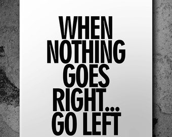 Wall Decor Art - When Nothing Goes Right . . . Go Left