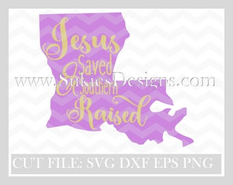 Louisiana svg Jesus Saved and Southern Raised SVG File For Cricut and Cameo DXF for Silhouette Studio Cutting File, Girl svg, Jesus svg,