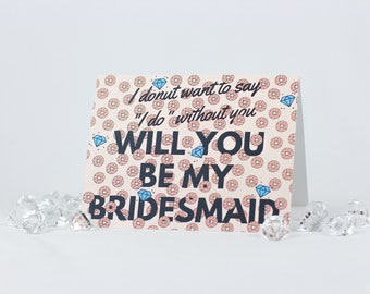 I Donut Want to Say I Do Without You Will You Be My Bridesmaid Card envelope included doughnuts and diamonds