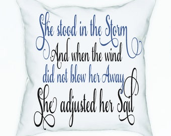 She stood in the Storm and when the wind did not blow her away she adjusted her sail throw pillow/ inspirational throw pillow