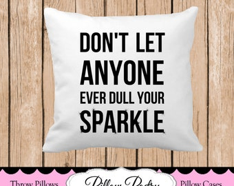 Don't Let Anyone Ever Dull Your Sparkle  Throw Pillow, Choose Colors, Personalized Pillow, Custom Throw Pillow