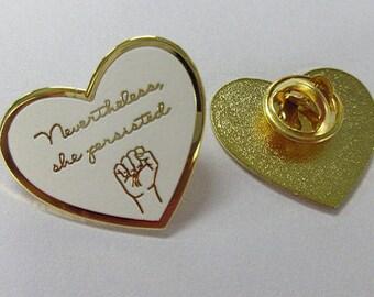 "Nevertheless, She Persisted hard enamel pin 1"" Resist Nasty Woman Feminist"