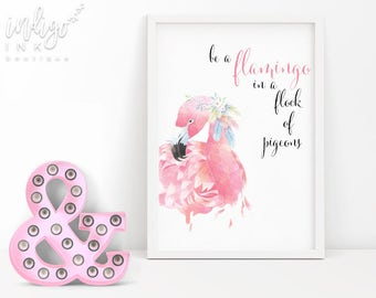 Be a Flamingo in a Flock of Pigeons | Dorm Decor | Flamingo Art | Graduation Gift | Nursery Art | Printable Quotes | Digital Download