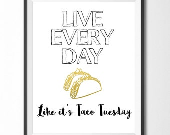 Live Every Day Like It's Taco Tuesday, Taco Print, Home Wall Art, Home Decor, Gold Print, Modern Print, Kitchen Print, Funny, Digital Print