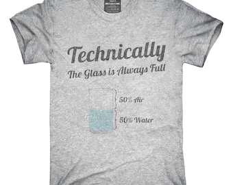 Technically The Glass Is Always Full T-Shirt, Hoodie, Tank Top, Gifts