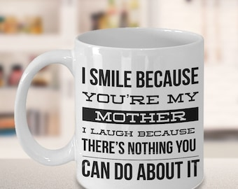 Gifts for Mom Coffee Mug - I Smile Because You're My Mother I Laugh Because There's Nothing You Can Do About It Funny Ceramic Coffee Cup
