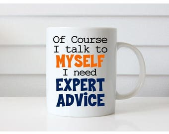 Of course I talk to Myself, Sometimes I need Expert Advice, Funny Coffee Mug, Funny Coffee Mugs for Men, Gifts for Her, Gifts for Him
