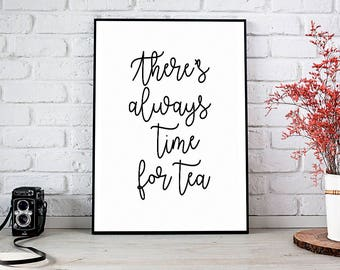 There's Always Time For Tea, Tea,Kitchen,Office,Trending,Art Prints,Instant Download,Printable Art,Wall Art,Digital Prints