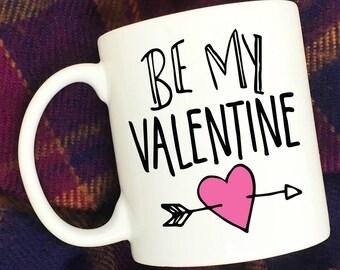 Be My Valentine Coffee Mug - Valentine Gift - Girlfriend - Wife