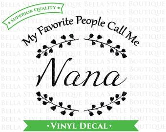 My Favorite People Call Me Nana VINYL DECAL