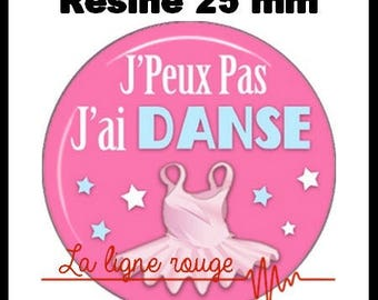 Round cabochon glue resin 25 mm - I can not I have dance! (2094) - text, fun, sorry, humor