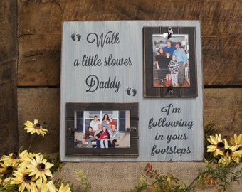 Rustic Picture Frame for Dads Walk a Little Slower Daddy I'm Following in Your Footprints Personalize Free Fathers Day Gift Designed For You