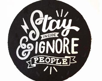Screen Printed Patch - 'Stay Inside and Ignore People' | Black and white patch | Sew on | Anti social