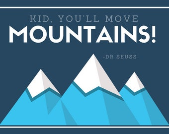 Kid you'll move mountains print