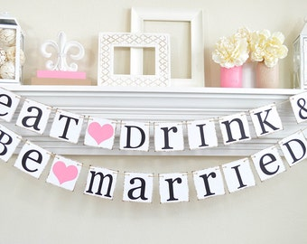 Eat Drink and Be Married - Wedding Banner- Wedding Decoration - Bridal Shower - Pink Wedding Decor