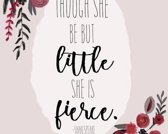 Though She Be But Little She Is Fierce Quote Print Printable Wall Art Home Decor Nursery Printable Watercolor Flower Calligraphy Art Print