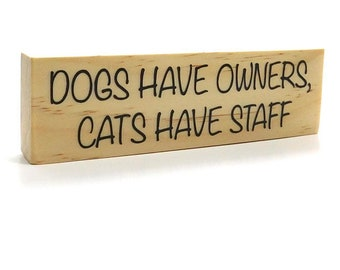 Dogs Have Owners, Cats Have Staff Wood Magnet, Shelf Sitter, Funny Dog And Cat Magnet, Animal Lovers Decor, Rustic Magnet, 1.5 x 5 inches