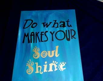 Do what makes your Soul Shine hand painted canvas art. Custom artwork.