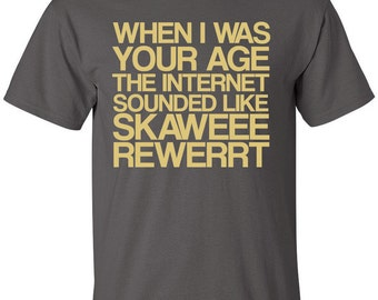 When I was your age the Internet sounded like skaweee rewerrt - new funny t-shirt sizes S - 2XL