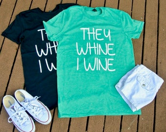 They Whine I Wine Shirt//Shirt for Mom//Wine Lover Mom Shirt