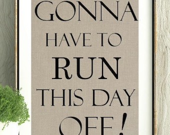Runner,Running Gifts,Running Wall,Runner Gifts,Running Quote,Gonna have to run this day off, GIft for Runner, Running Gift,Running Wall Art,