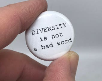 """diversity is not a bad word 1"""" button"""