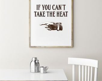"""PDF Printable • """"If You Can't Take the Heat"""" • Instant Digital Download"""