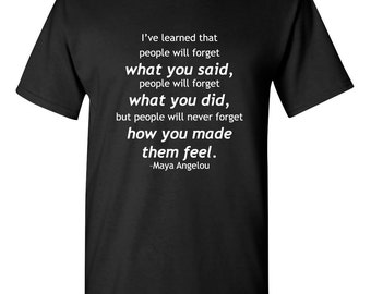 I have learned  that people.. Maya Angelou Inspirational Men Women T-Shirt