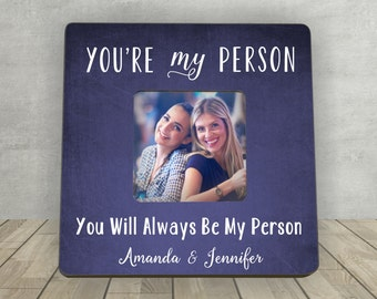 Best Friend Gift, Personalized Picture Frame, Christmas Gift for Friend, You're My Person, Gift for Friend, Personalized Best Friend Gift