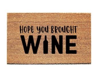 Hope You Brought Wine Doormat - Funny Door Mat - Funny Doormat - Booze Doormat - Welcome Mat - Unique Doormat - Funny Doormat - Wine Doormat