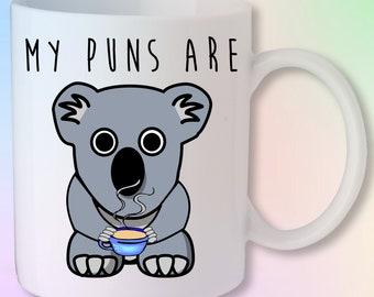 My Puns Are Koala Tea Gift Funny Mug