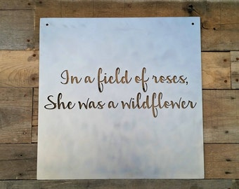 In a Field Full of Roses, She Was a Wildflower, Metal Art, Wildflower, Plain Metal, Modified Metals