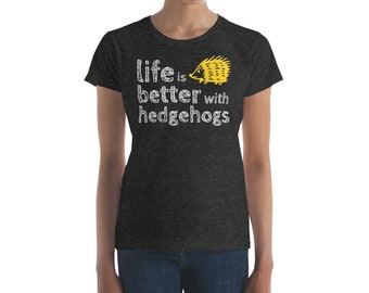 Hedgehog Lover Women's T-Shirt - Life is better with Hedgehogs - Hedgehog Fashion Fit T-Shirt