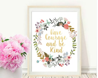 Have Courage And Be Kind, Printable Art, Inspirational Print, Typography Quote, Motivational Poster,  Wall Decor, digital download