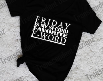 Friday Is My Second Favorite F Word, Women's Shirt, Women's Graphic T Shirt, Friday Shirt