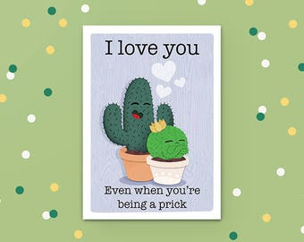 I Love you even when you're being a prick, Love Card, Unique card, Anniversary Card, Greeting Card, I Love You, Blank Card,