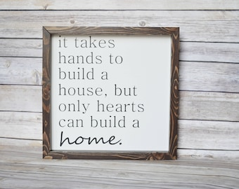 It takes hands to build a house, but only hearts can build a home Wood sign