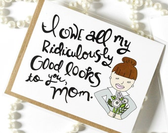 Mothers Day Card from Daughter - Ridiculously Good Looking Mom
