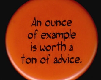 An ounce of example is worth a ton of advice - pinback button or magnet
