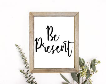 "PRINTABLE ART, 8x10, ""Be Present"", Instant Download, Wall Art Print, Home Art Print, Typography Art Print, Black and White Art Print"