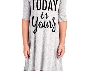 Today is yours dress