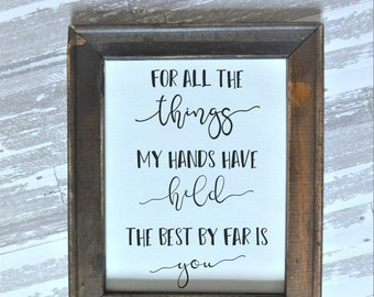 For all the things my hands have held the best by far is you canvas sign