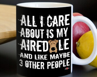 Airedale Mug | All I care about is my Airedale | Funny Airedale gift