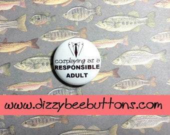 "Cosplaying as a Responsible Adult - 1.25"" or 1.5"" Pinback Button Magnet or Keychain - Con Humor - Cosplay humor - Funny - Convention Humor"