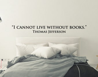 I cannot live without books. Thomas Jefferson Quote, Customizable Vinyl Decal, Modern, Literary, Library, Books, Reader, Classroom- Classic