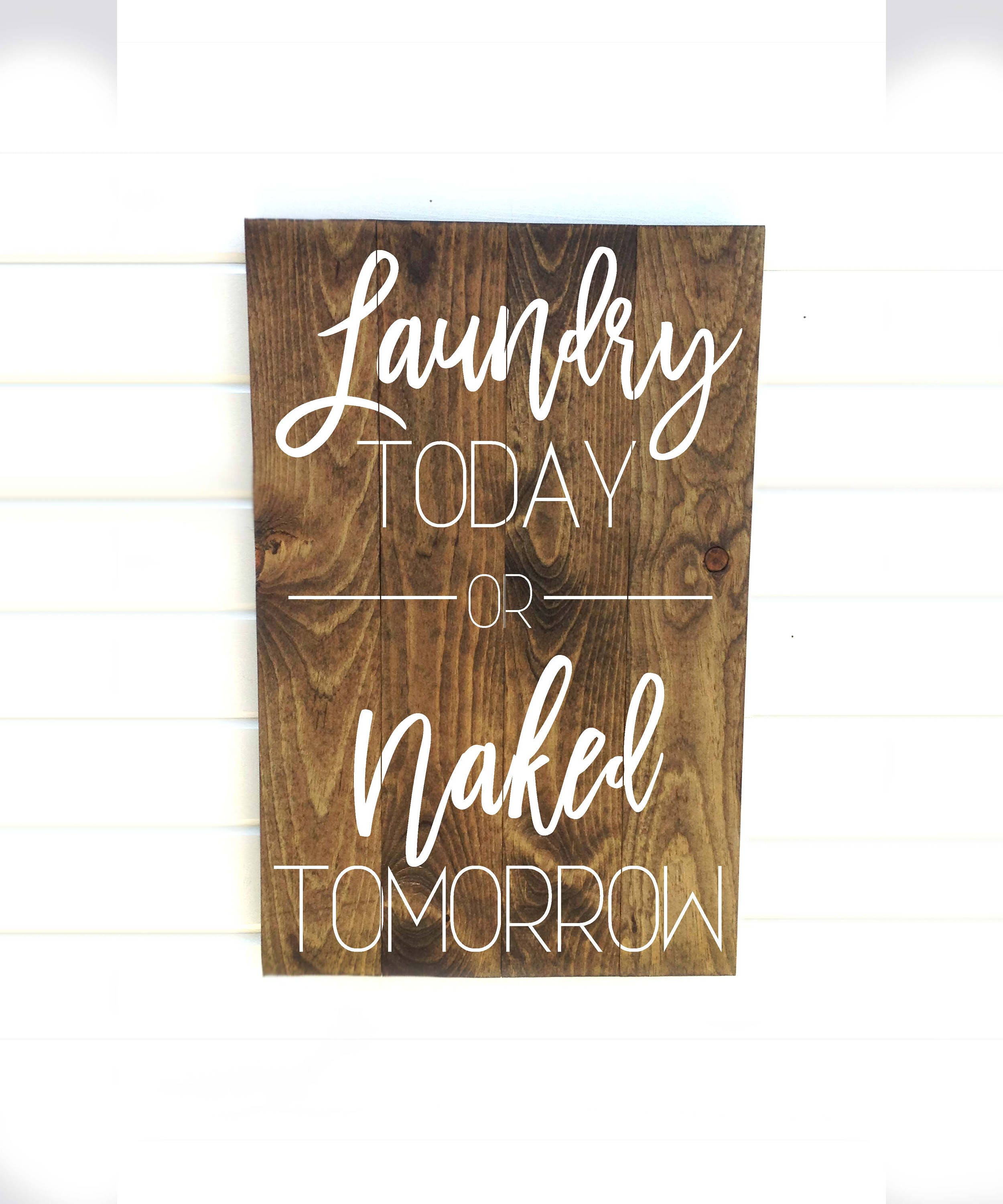 Wooden Laundry Sign Laundry Today Or Naked Tomorrow Wood Laundry Sign Wooden