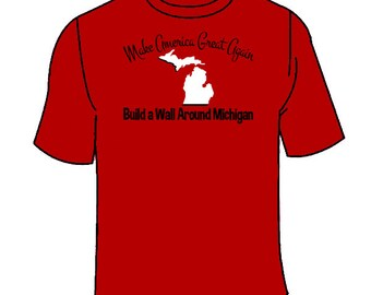 Make America Great Again Build a Wall Around Michigan T-Shirt. Ohio State Anti Michigan Tees Hilarious Rivalry Novelty Shirt Gift Clothing