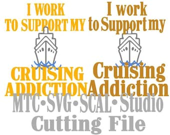 SVG Cut Files I work to Support my Cruising Addiction Quote Saying #01 Embellishment MTC SCAL Cricut Silhouette Cutting File