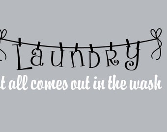 Laundry Room Wall Decal, Laundry It all comes out in the wash Wall Decal, Laundry Room Vinyl Wall Decal,SALE